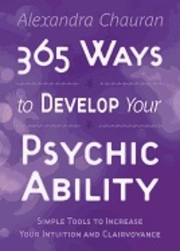 Bild på 365 WAYS TO DEVELOP PSYCHIC ABILITY: Simple Tools To Increase Your Intuition & Clairvoyance